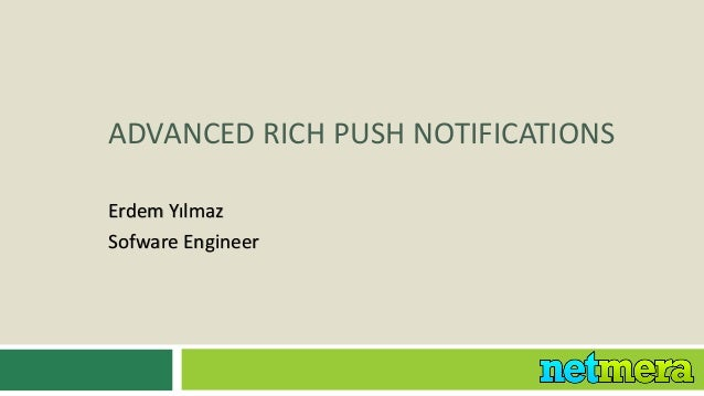 ADVANCED RICH PUSH NOTIFICATIONSErdem YılmazSofware Engineer
