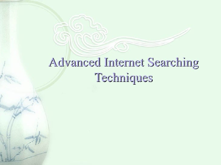 Advanced Internet Searching Techniques