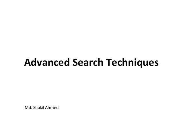 Advanced Search TechniquesMd. Shakil Ahmed.