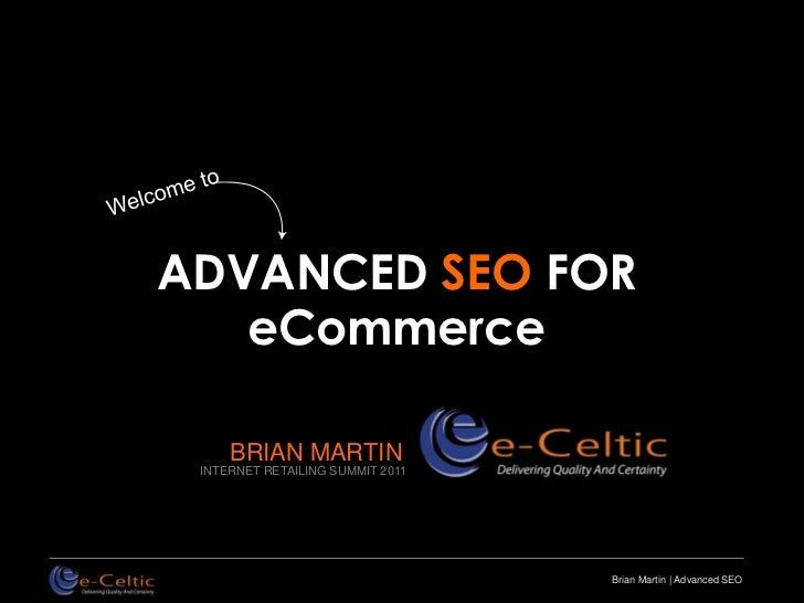 ADVANCED SEO FOR   eCommerce     BRIAN MARTIN INTERNET RETAILING SUMMIT 2011                                  Brian Martin...