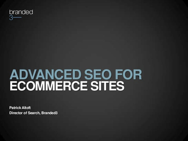 ADVANCED SEO FORECOMMERCE SITESPatrick AltoftDirector of Search, Branded3