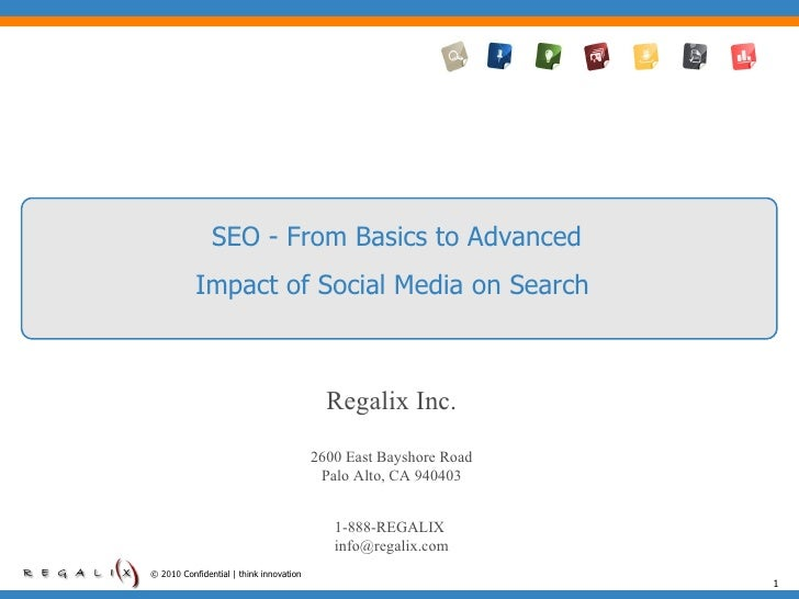 © 2010 Confidential | think innovation SEO - From Basics to Advanced Impact of Social Media on Search  Regalix Inc. 2600 E...