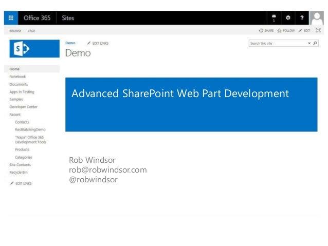 Advanced SharePoint Web Part Development Rob Windsor rob@robwindsor.com @robwindsor