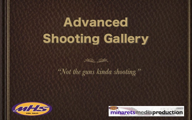 """Not the guns kinda shooting."""