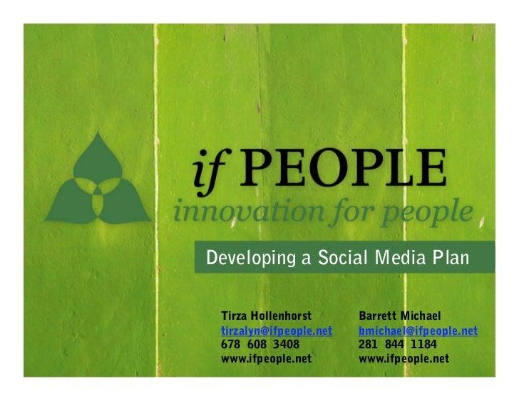 Developing a Social Media Plan Tirza Hollenhorst       Barrett Michael tirzalyn@ifpeople.net   bmichael@ifpeople.net 678 ...