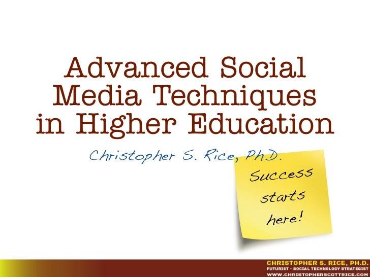 Advanced Social Media Techniquesin Higher Education   Christopher S. Rice, Ph.D.                        Success           ...