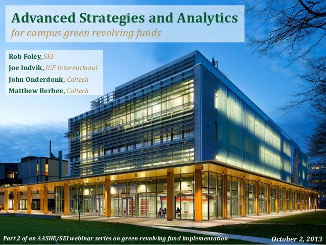 Advanced Strategies and Analytics for campus green revolving funds Part 2 of an AASHE/SEI webinar series on green revolvin...