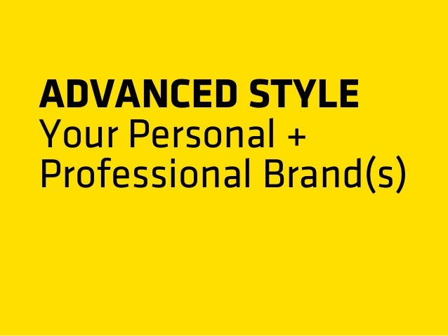 ADVANCED STYLEYour Personal +Professional Brand(s)