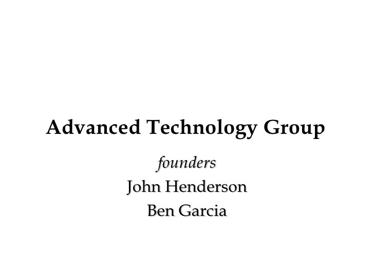 Advanced Technology Group founders John Henderson Ben Garcia