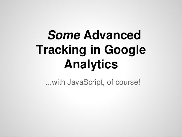 Some Advanced Tracking in Google Analytics in 5 mins - PhillyJS meet up