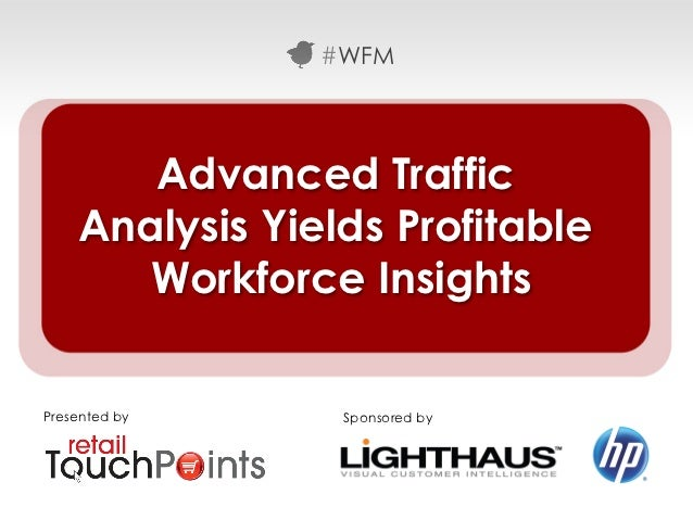 #WFM       Advanced Traffic    Analysis Yields Profitable       Workforce InsightsPresented by     Sponsored by           ...