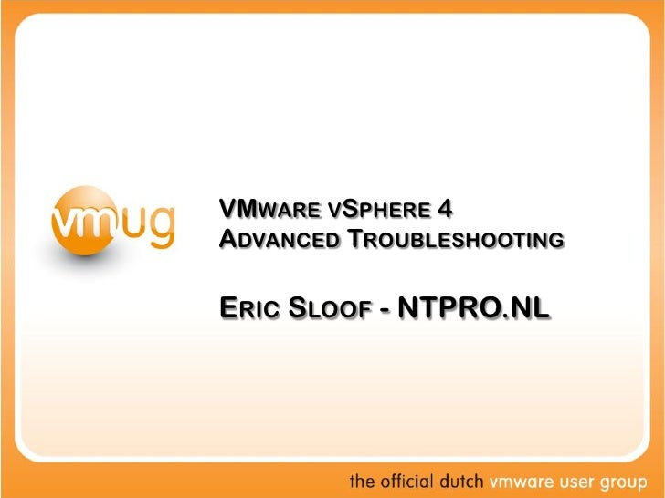VMWARE VSPHERE 4ADVANCED TROUBLESHOOTINGERIC SLOOF - NTPRO.NL