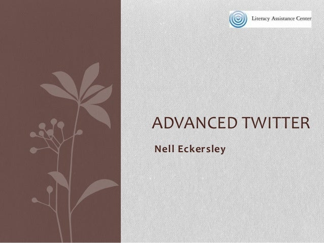 ADVANCED TWITTER Nell Eckersley