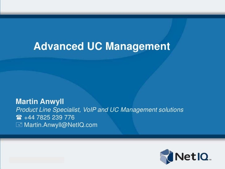 Advanced UC Management<br />Martin Anwyll<br />Product Line Specialist, VoIP and UC Management solutions<br /><ul><li>+44 ...