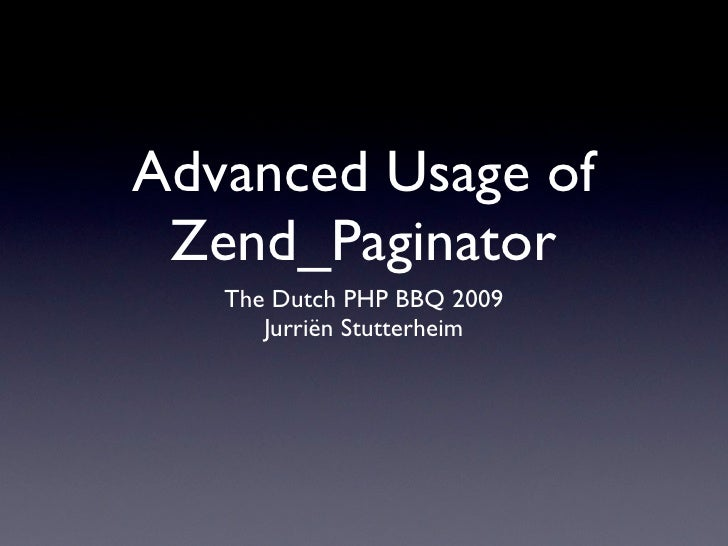 2009-08-28 PHP Benelux BBQ: Advanced Usage Of Zend Paginator