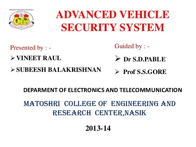 ADVANCED VEHICLE SECURITY SYSTEM Presented by : -  Guided by : -   VINEET RAUL   Dr S.D.PABLE   SUBEESH BALAKRISHNAN  ...