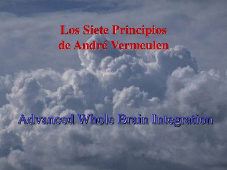 Los Siete Principios      de André VermeulenAdvanced Whole Brain Integration
