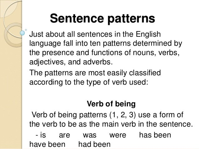 Sentence patternsJust about all sentences in the Englishlanguage fall into ten patterns determined bythe presence and func...