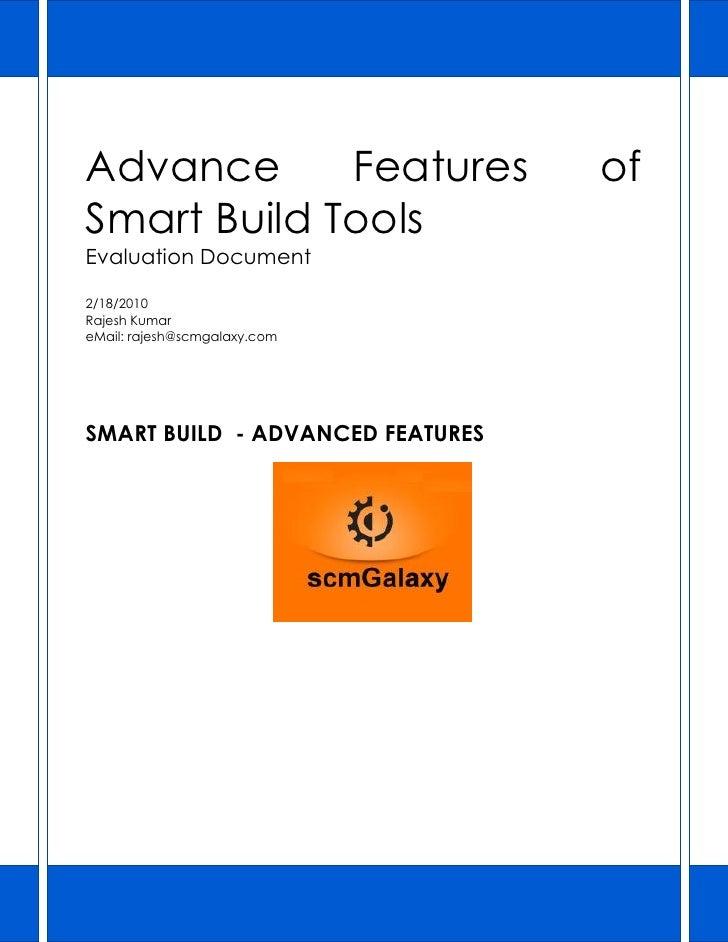 Advance      Features             ofSmart Build ToolsEvaluation Document2/18/2010Rajesh KumareMail: rajesh@scmgalaxy.comSM...