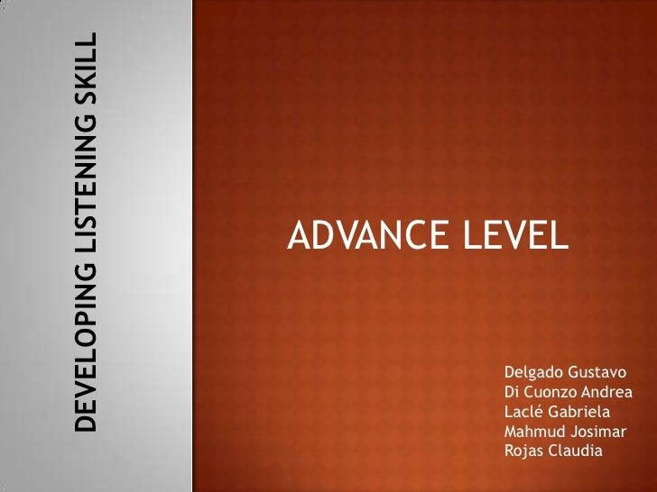 DEVELOPING LISTENING SKILL                                  ADVANCE LEVEL                                         Delgado ...