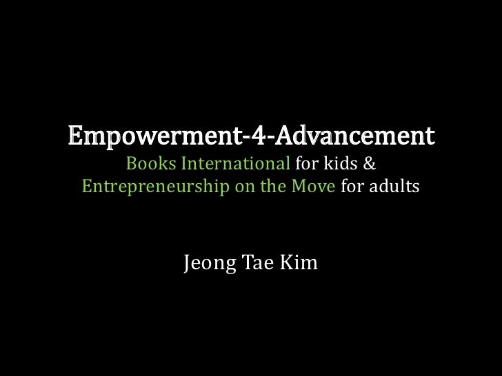Empowerment-4-Advancement     Books International for kids &Entrepreneurship on the Move for adults           Jeong Tae Kim