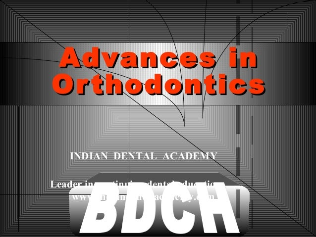 Advances inAdvances in OrthodonticsOrthodontics INDIAN DENTAL ACADEMY Leader in continuing dental education www.indiandent...