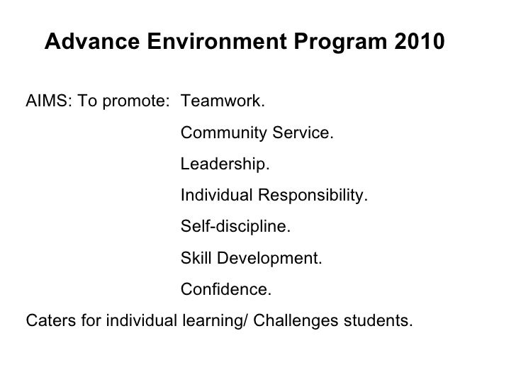 <ul><li>Advance Environment Program 2010 </li></ul>AIMS: To promote: Teamwork. Community Service. Leadership. Individual R...