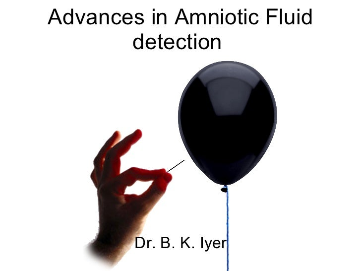 Advances in Amniotic Fluid detection  Dr. B. K. Iyer
