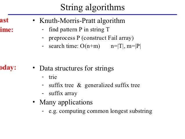String algorithmsast     • Knuth-Morris-Pratt algorithmime:       - find pattern P in string T           - preprocess P (c...
