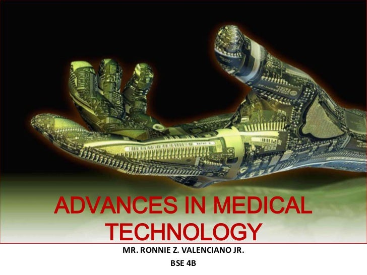ADVANCES IN MEDICAL   TECHNOLOGY     MR. RONNIE Z. VALENCIANO JR.               BSE 4B