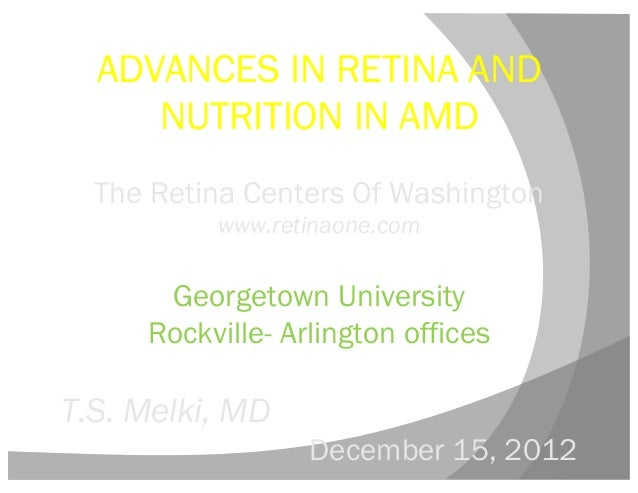 ADVANCES IN RETINA AND     NUTRITION IN AMD  The Retina Centers Of Washington          www.retinaone.com      Georgetown U...