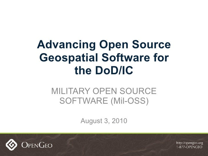 Advancing Open Source Geospatial Software for the DoD/IC MILITARY OPEN SOURCE SOFTWARE (Mil-OSS) August 3, 2010