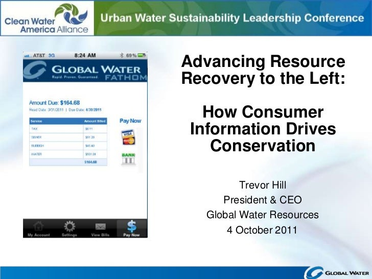 Advancing ResourceRecovery to the Left:   How Consumer Information Drives    Conservation          Trevor Hill      Presid...