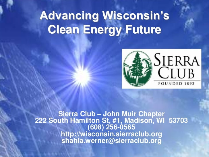 Advancing Wisconsin's Clean Energy Future<br />Sierra Club – John Muir Chapter<br />222 South Hamilton St, #1, Madison, WI...