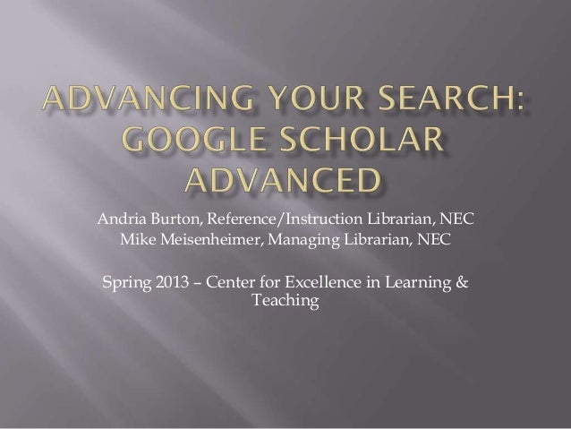 Andria Burton, Reference/Instruction Librarian, NEC  Mike Meisenheimer, Managing Librarian, NECSpring 2013 – Center for Ex...