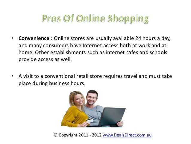 the advantages and disadvantages online shopping Advantages of online shopping you don't have to put up with that online these are just some of the advantages of online shopping are there disadvantages.