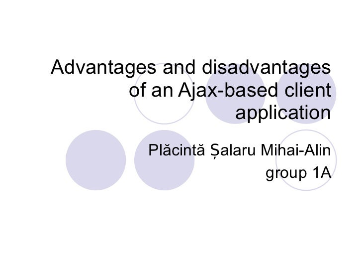 Advantages and disadvantages of an Ajax-based client application Plăcintă Șalaru Mihai-Alin group 1A