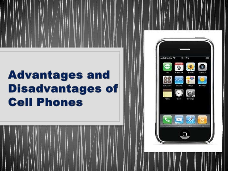 cell phone advantages disadvantages essay Advantages and disadvantages of mobile phones essay we can all see clearly the advantages of a mobile phone advantages and disadvantages of the cell phone.