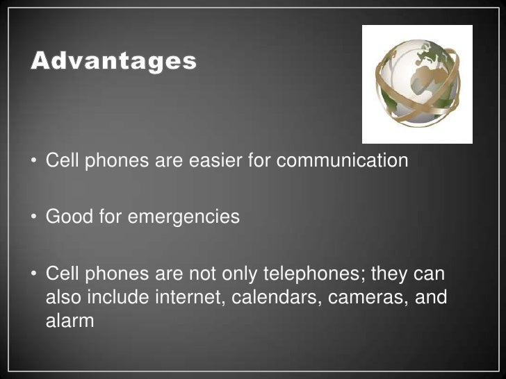 advantages and disadvantages of cell phones • the use of cell phones