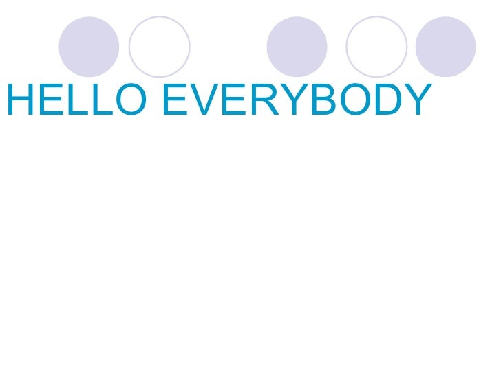 HELLO EVERYBODY
