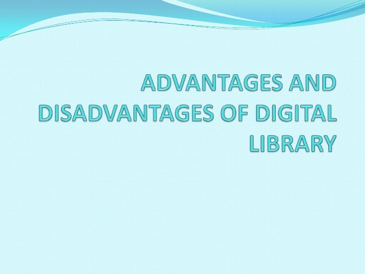 advantages and disadvantages of using library databases Advantages & disadvantages of a computerized database before purchasing or using a database, consider the advantages and disadvantages of such usage video of the day unlike using a file cabinet database or library.