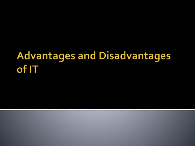advantages and disadvantages of information technology View advantages and disadvantages of information technology in business from management 101 at nuces - lahore advantages and disadvantages of information technology.