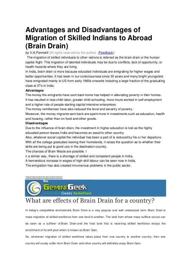 advantages and disadvantages of brain drain When the best and brightest people of a country leave it because they think they  will have a better future elsewhere, that is only a disadvantage for the country.