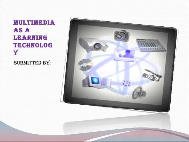 MultiMediaas alearningtechnologysubMitted by: