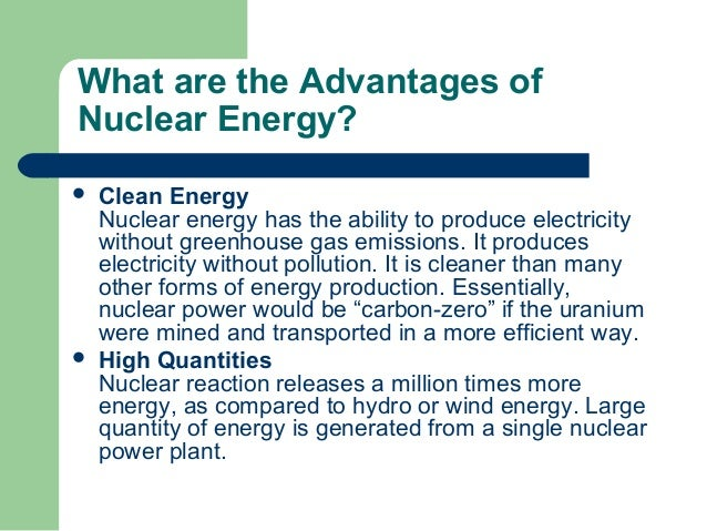 essay nuclear power advantages The benefits of nuclear energy the only clean, safe energy source capable of ensuring the continuation of our nuclear power should be deployed rapidly to replace coal, oil and gas in the industrial countries, and eventually in developing countries.