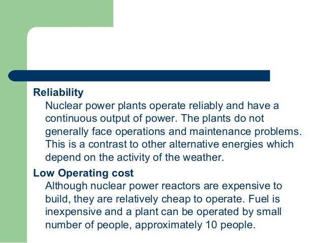 advantages and disadvantages of using nuclear Comparisons of various energy sources as one can see from the table above, all energy sources have both advantages and disadvantages nuclear has a number of advantages that warrant its use as one of the many methods of supplying an energy-demanding world.