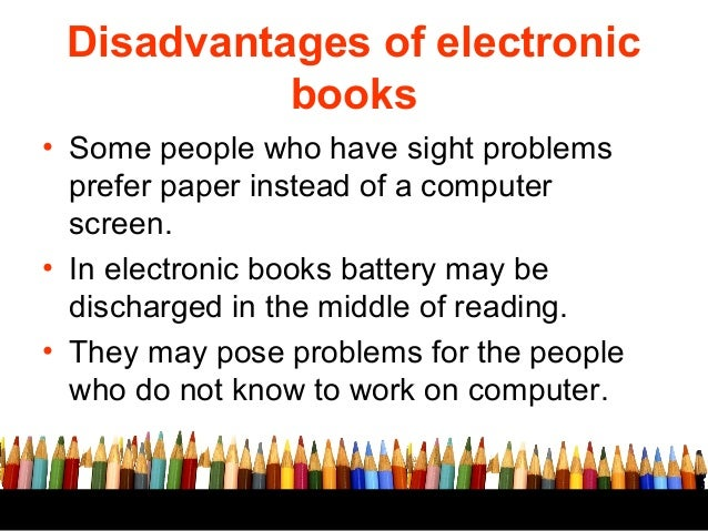 the advantages and disadvantages of reading There can also be disadvantages to shared reading, particularly in a classroom setting when the whole class is reading a big book together, without a particular student being called on to read, there is the danger of students being left behind.