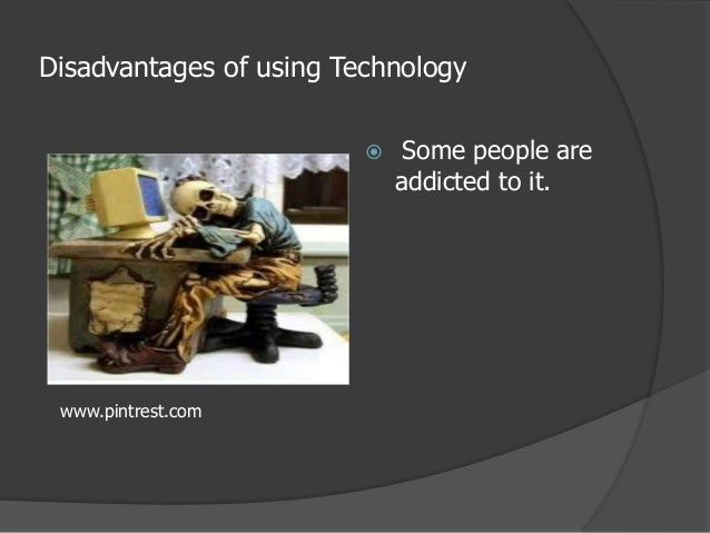 the advantages and disadvantages of our use of technology Extracts from this document introduction michal ciupak, kl 2a what are the advantages and disadvantages of our ever- increasing use of computer technology.