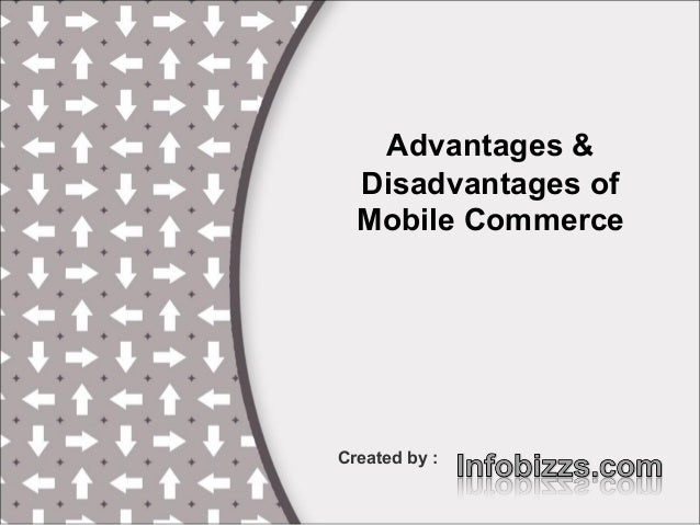 Advantages & Disadvantages of Mobile Commerce Created by :