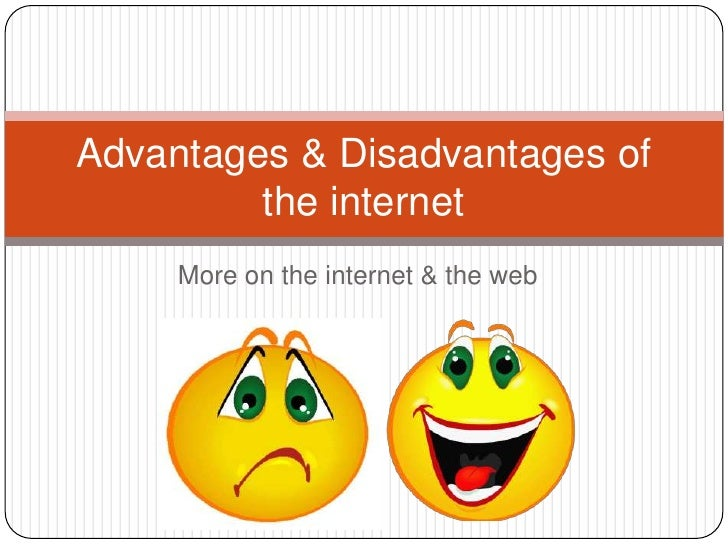 disavantages of the internet There are some some common advantages and disadvantages of internet though now a days it is the most effective way of communication.